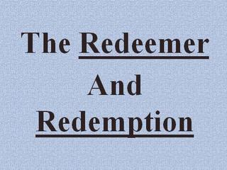 he Redeemer and Redemption